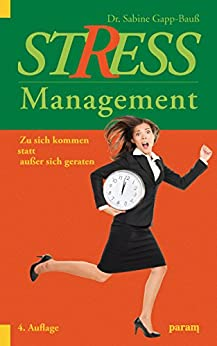 Stress-Management: Zu sich kommen, statt außer sich geraten