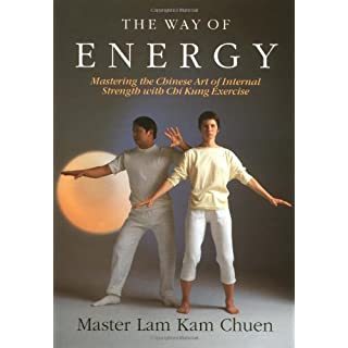 The Way of Energy: Mastering the Chinese Art of Internal Strength with Chi Kung Exercise