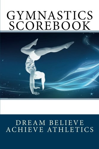 Gymnastics Scorebook (Dream Believe Achieve Athletics) por Deborah Sevilla