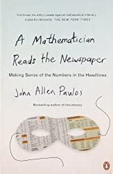 A Mathematician Reads the Newspaper: Making Sense of the Numbers in the Headlines (Penguin science) by Paulos, John Allen (1996) Paperback