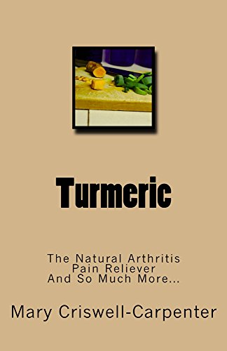 Turmeric: The Natural Arthritis Pain Reliever and So Much More... (English Edition)