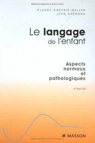 Le langage de l'enfant : Aspects normaux et pathologiques (Ancien Prix diteur : 69 euros)