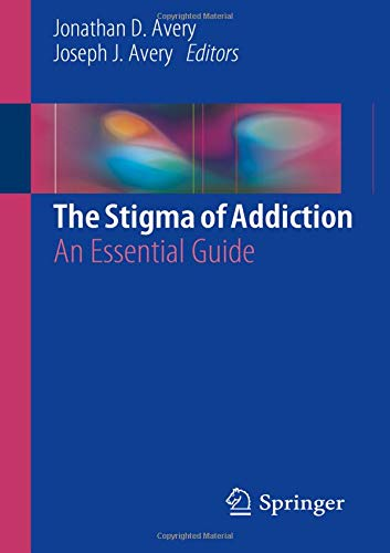 The Stigma of Addiction: An Essential Guide