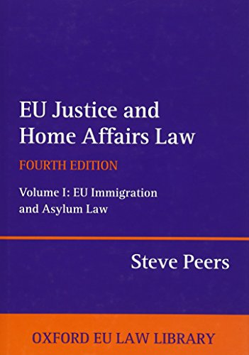 EU Justice and Home Affairs Law: EU Justice and Home Affairs Law: Volume I: EU Immigration and Asylum Law: 1 (Oxford European Union Law Library) por Steve Peers