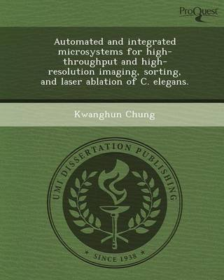 [Automated and Integrated Microsystems for High-Throughput and High-Resolution Imaging, Sorting, and Laser Ablation of C. Elegans.] (By: Kwanghun Chung) [published: July, 2012] -