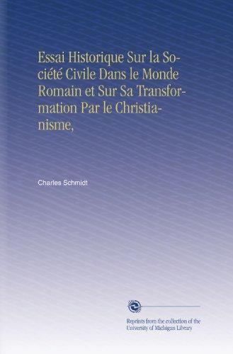 Essai Historique Sur la Société Civile Dans le Monde Romain et Sur Sa Transformation Par le Christianisme, par Charles Schmidt