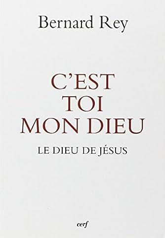 Bernard Rey - C'est toi mon dieu : Le dieu