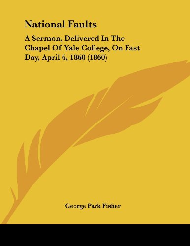 National Faults: A Sermon, Delivered in the Chapel of Yale College, on Fast Day, April 6, 1860 (1860)