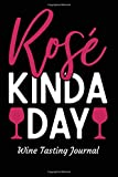 Rose Kind A Day Wine Tasting Journal: Review notebook for wine lovers - Keep a record of old favorites and new discoveri