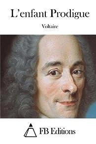 L'enfant Prodigue par  Voltaire