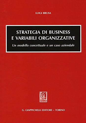 Strategia di business e variabili organizzative. Un modello concettuale e un caso aziendale