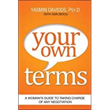 Your Own Terms: A Womans Guide to Taking Charge of Any Negotiation