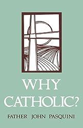 Why Catholic? by John Pasquini (2002-09-01)