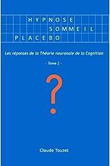 Hypnose, sommeil, placebo ? Les réponses de la Théorie neuronale de la Cognition - Tome 2 Cartonné