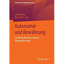 Autonomie und Bewährung: Grundbegriffe rekonstruktiver Bildungsforschung (Rekonstruktive Bildungsforschung)