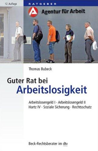 Guter Rat bei Arbeitslosigkeit: Arbeitslosengeld I, Arbeitslosengeld II, Hartz IV, Soziale Sicherung, Rechtsschutz (dtv Beck Rechtsberater)