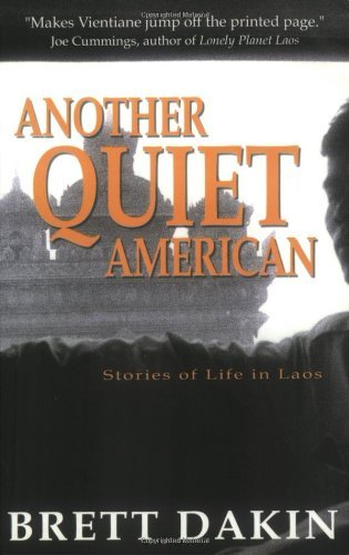 Another Quiet American: Stories of Life in Laos by Brett Dakin (2003-10-31)