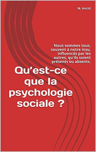 Quest-ce que la psychologie sociale ?: Nous sommes tous, souvent  notre insu, influencs par les autres, qu'ils soient prsents ou absents.