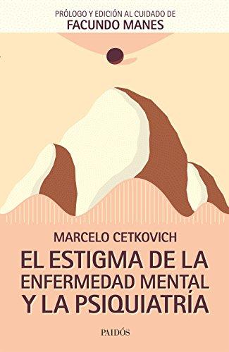 El estigma de la enfermedad mental y la psiquiatría por Marcelo Cetkovich Bakmas