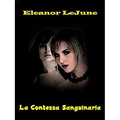 La Contessa Sanguinaria: Una Storia D'amore E Di Dolore (Classici Del Brivido E Dell'orrore)