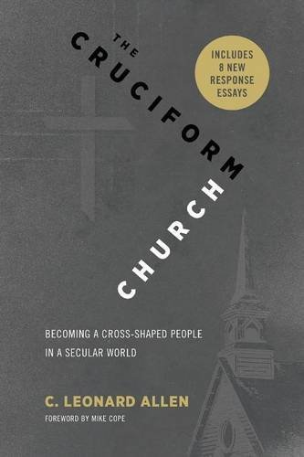 The Cruciform Church: Becoming a Cross Shaped People in a Secular World (with Responses) by C Leonard Allen (2016-05-03)