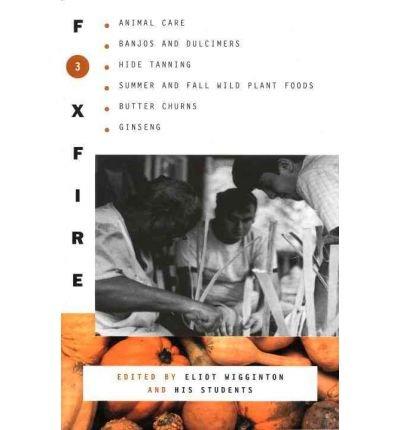 By Foxfire Fund Inc ; Eliot Wigginton ( Author ) [ Foxfire 3 Foxfire (Paperback) By Jul-1975 Paperback (Foxfire 3)