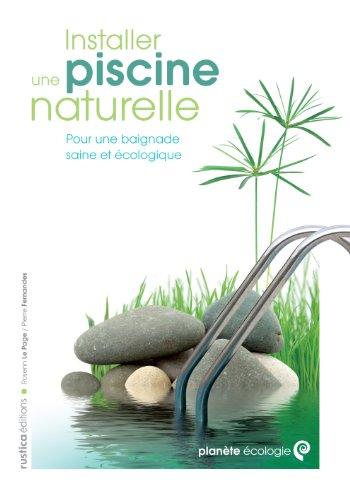 Installer une piscine naturelle par Rosenn Le Page, Pierre Fernandes