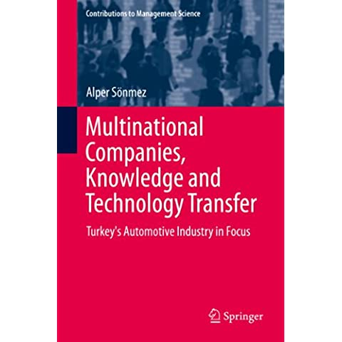 Multinational Companies, Knowledge and Technology Transfer: Turkey's Automotive Industry in Focus (Contributions to Management Science)
