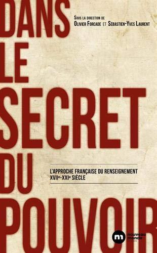 Dans le secret du pouvoir : L'approche française du renseignement XVIIe-XXIe siècle