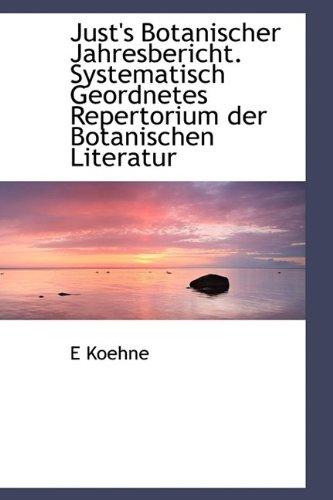Just's Botanischer Jahresbericht. Systematisch Geordnetes Repertorium Der Botanischen Literatur