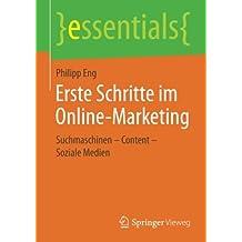 Erste Schritte im Online-Marketing: Suchmaschinen - Content - Soziale Medien (essentials)