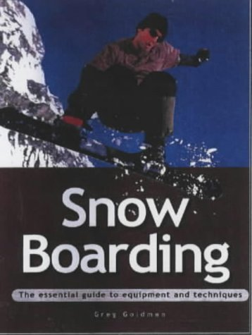 Snowboarding: The Essential Guide to Equipment and Techniques (Adventure Sports) by Greg Goldman (2001-09-01)