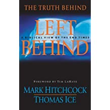 The Truth Behind Left Behind: A Biblical View of the End Times