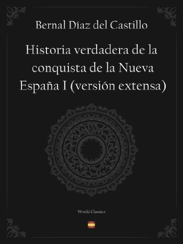 Historia verdadera de la conquista de la Nueva España I (versión extensa) por Bernal Díaz del Castillo