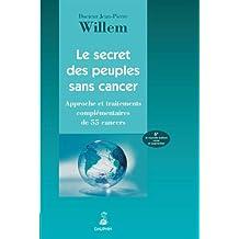 Le secret des peuples sans cancer : Approche et traitements complémentaires de 55 cancers