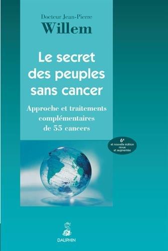 Le secret des peuples sans cancer : Approche et traitements complémentaires de 55 cancers par Jean-Pierre Willem
