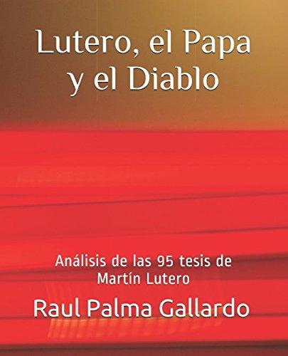 Lutero, el Papa y el Diablo: Análisis de las 95 tesis de Martín Lutero