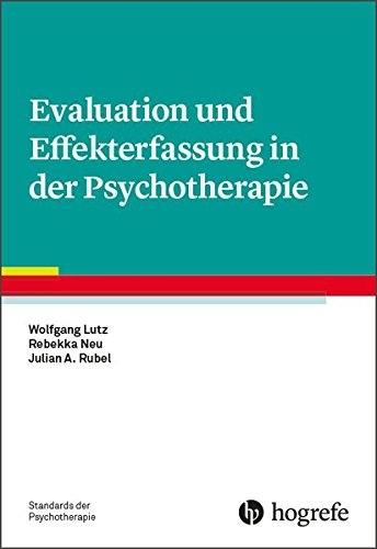 Evaluation und Effekterfassung in der Psychotherapie (Standards der Psychotherapie)