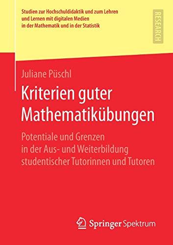 Kriterien guter Mathematikübungen: Potentiale und Grenzen in der Aus- und Weiterbildung studentischer Tutorinnen und Tutoren (Studien zur ... in der Mathematik und in der Statistik)