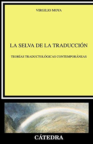 La selva de la traducción: Teorías traductológicas contemporáneas (Lingüística) por Virgilio Moya