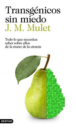 Transgénicos sin miedo: Todo lo que necesitas saber sobre ellos de la mano de la ciencia (Imago Mundi) por J.M. Mulet
