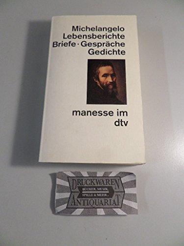 Lebensberichte, Briefe, Gespräche, Gedichte. Herausgegeben und aus dem Italienischen übersetzt (Gedichte Und Briefe Michelangelo)