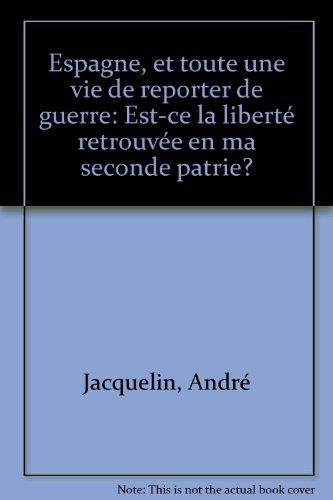 Espagne et toute une vie de reporter de guerre : Est-ce la liberté retrouvée en ma seconde patrie ? par Jacquelin