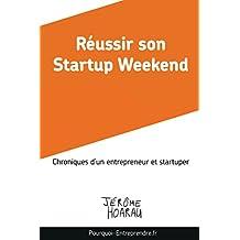Réussir son Startup Weekend: Chroniques d'un entrepreneur et startuper
