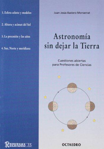 Astronomía Sin Dejar La Tierra: Cuestiones Abiertas Para Profesores De Ciencias