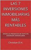 Las 7 Inversiones Inmobiliarias Más rentables: Modelos probados de éxito en inversión inmobiliaria (Compra para ganar nº 2)