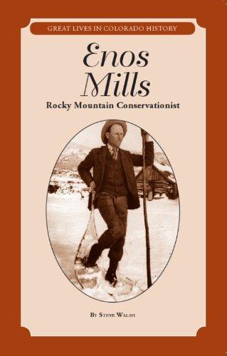 Enos Mills: Rocky Mountain Conservationist / Un ecologista de las Montananas Rocosas (Great Lives in Colorado History / Personajes importantes de la historia de Colorado) por Steve Walsh