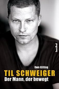 Til Schweiger - Der Mann, der bewegt: Die offizielle Biografie
