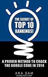 The Secret of TOP 10 Rankings!: A Proven Method to Crack the Google Code in 2014