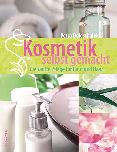 Kosmetik selbst gemacht. Die sanfte Pflege für Haut und Haar